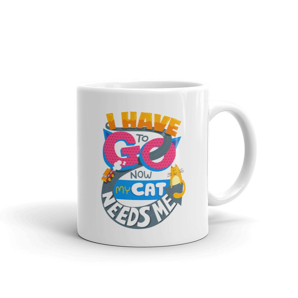 I Have To Go Now My Cat Needs Me - Mug - Cats On Catnip