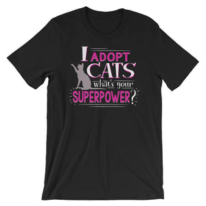 I Adopt Cats, What's Your Superpower? - T-Shirt - Cats On Catnip