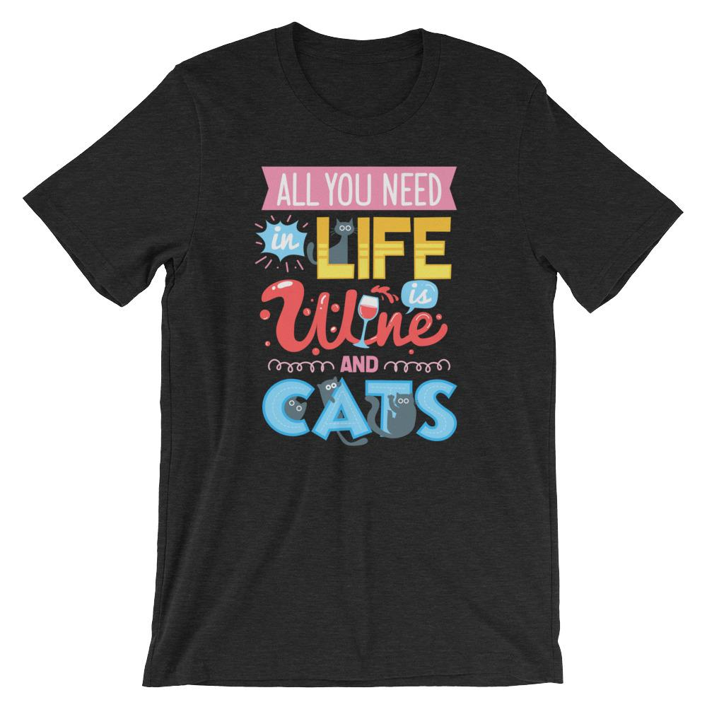 All You Need In Life Is Wine And Cats - T-Shirt - Cats On Catnip