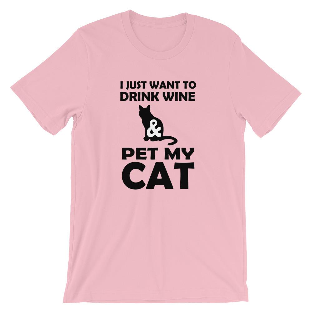 I Just Want To Drink Wine and Pet My Cat - T-Shirt - Cats On Catnip