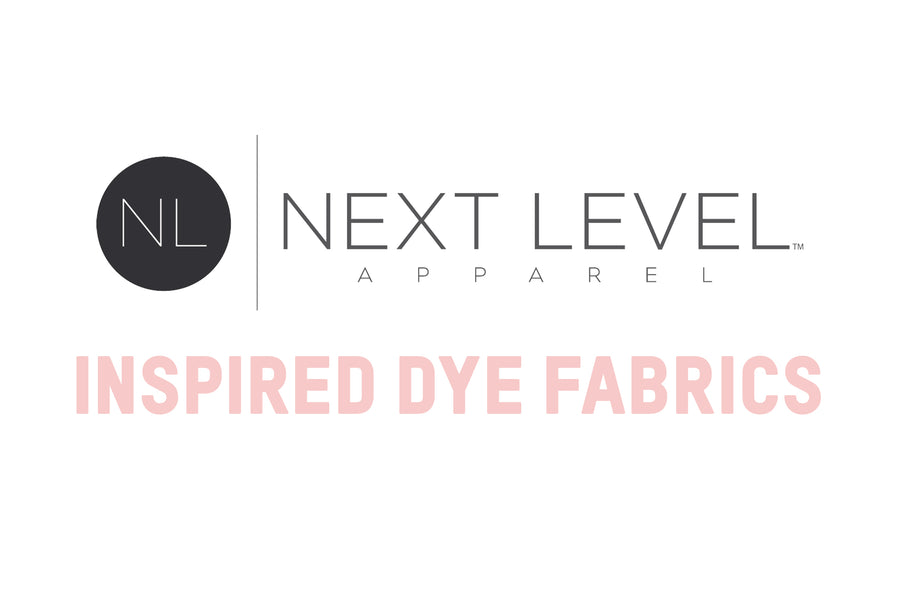 Next Level Inspired Dye Fabrics