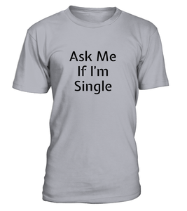 Ask Me If I'm single T-shirt-Freire Trade