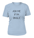 Ask Me If I'm single Women's T-shirt-Freire Trade
