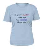 If You're Hotter Than Me I'm Cooler Than You Women's T-shirt-Freire Trade