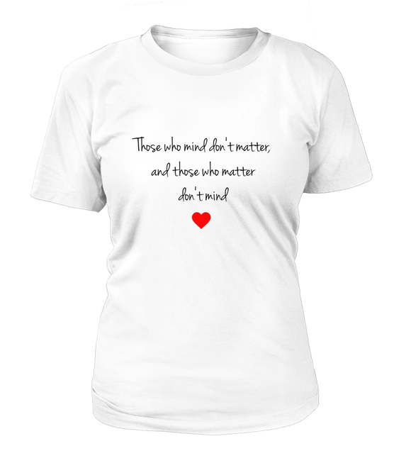 Those Who Mind Don't Matter And Those Who Matter Don't Mind Women's T-shirt-Freire Trade