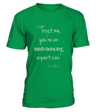 Trust Me, You're An Irish Dancing Expert Now T-shirt-Freire Trade