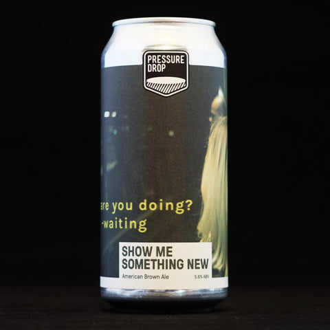 Pressure Drop - Show Me Something New - 4.8% (440ml)
