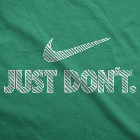 Just Don't - Womens T-Shirt
