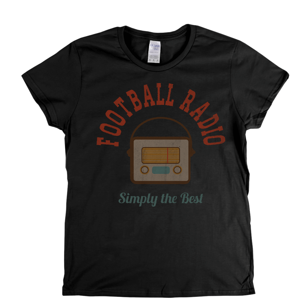 Football Radio Simply The Best Womens T-Shirt