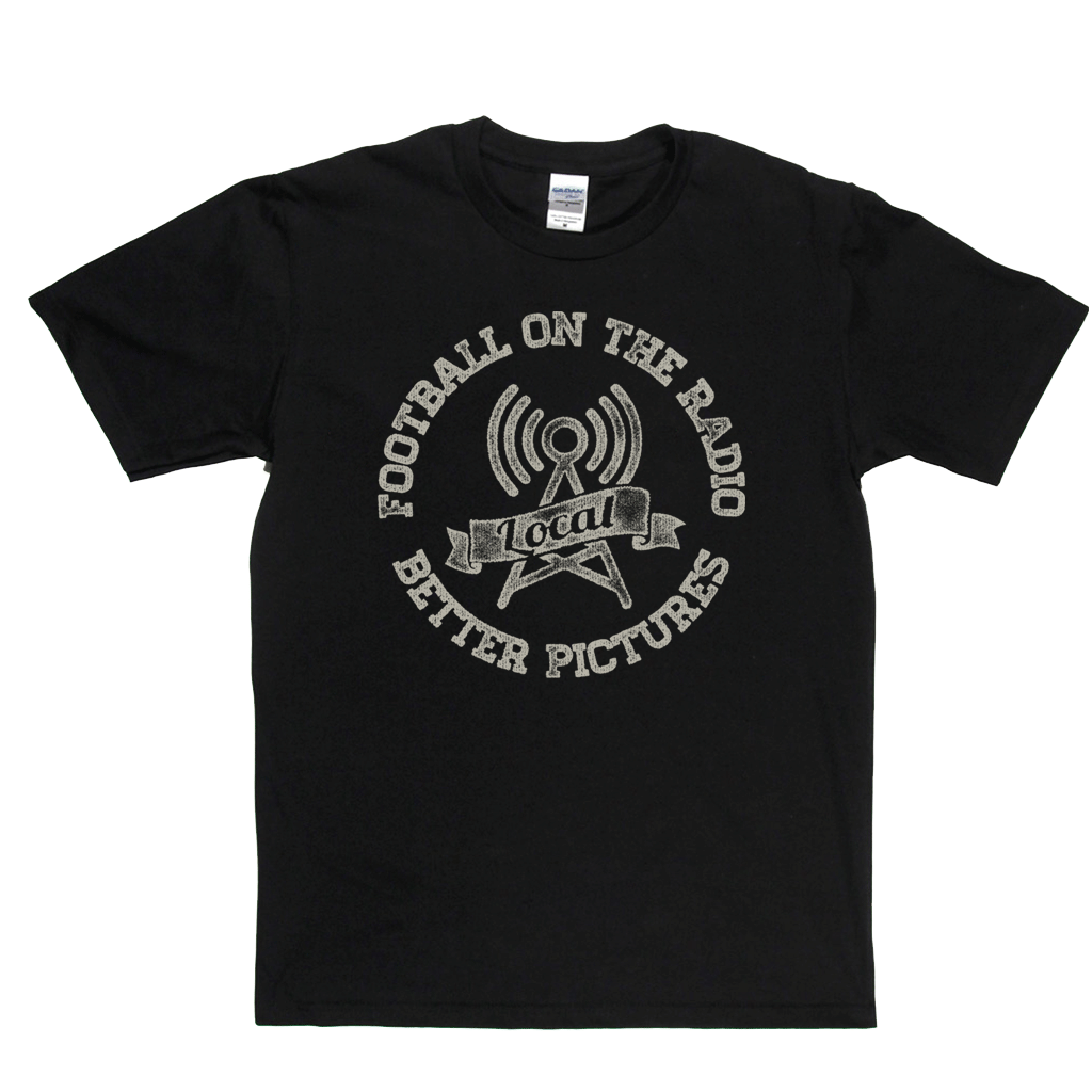Football On The Radio Local Better Pictures Regular T-Shirt