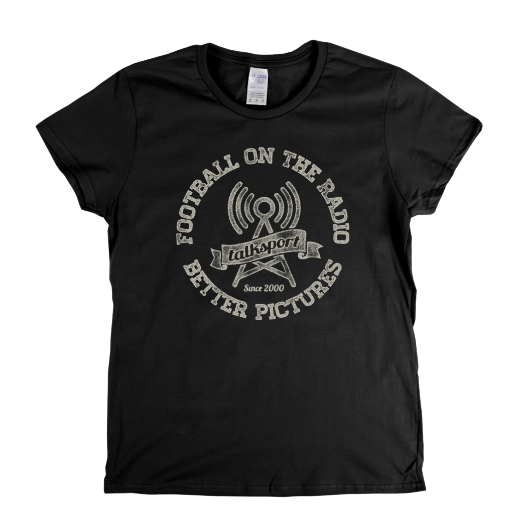 Football On The Radio Talksport Better Pictures Womens T-Shirt