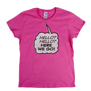 Hello Hello Here We Go Womens T-Shirt