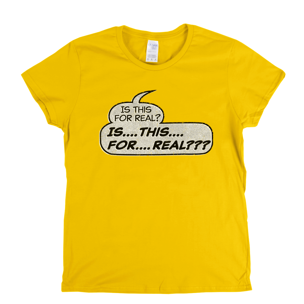 Is This For Real Womens T-Shirt