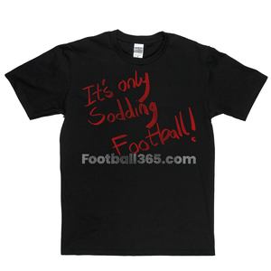 Its Only Sodding Football Regular T-Shirt