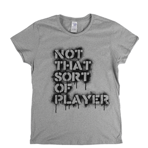 Not That Sort Of Player Stencil Spraypaint Womens T-Shirt