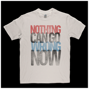 Nothing Can Go Wrong Now Regular T-Shirt