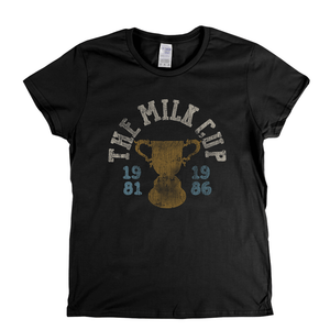 The Milk Cup 1981 1986 Womens T-Shirt