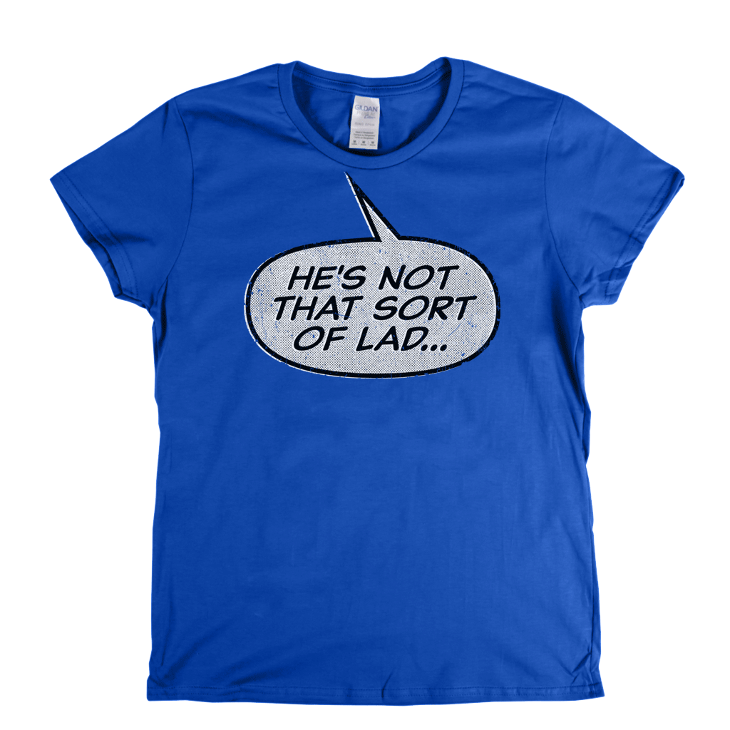 Hes Not That Sort Of Lad Womens T-Shirt