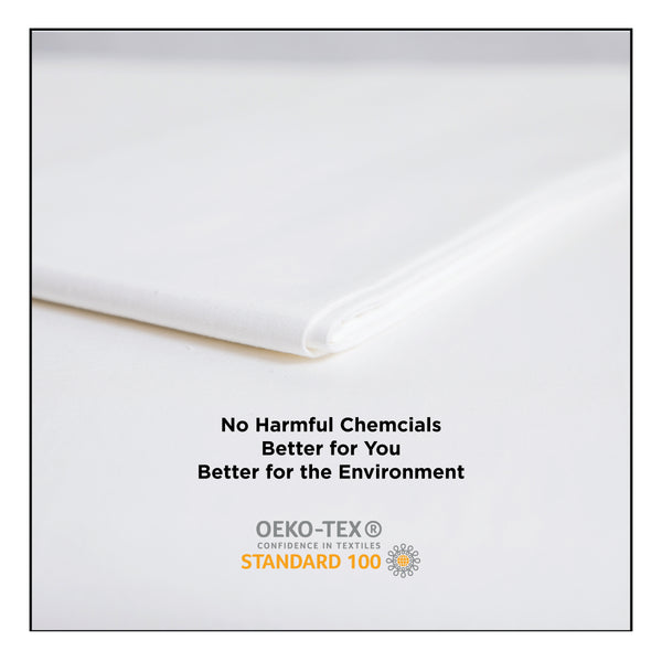 Okeo-Tex Certified. No Harsh Chemicals. Better for you, better for the environment.