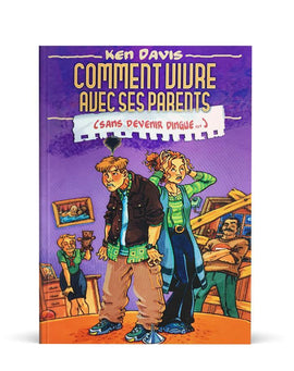 Comment vivre avec ses parents sans devenir dingue !