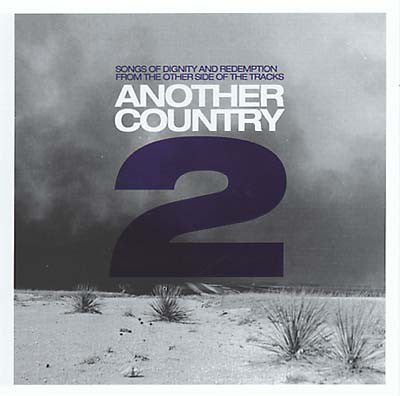Another Country 2 - Songs Of Dignity And Redemption From The Other Side Of The Tracks