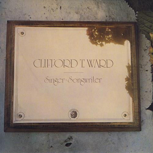 Clifford T. Ward ‎– Singer ∙ Songwriter