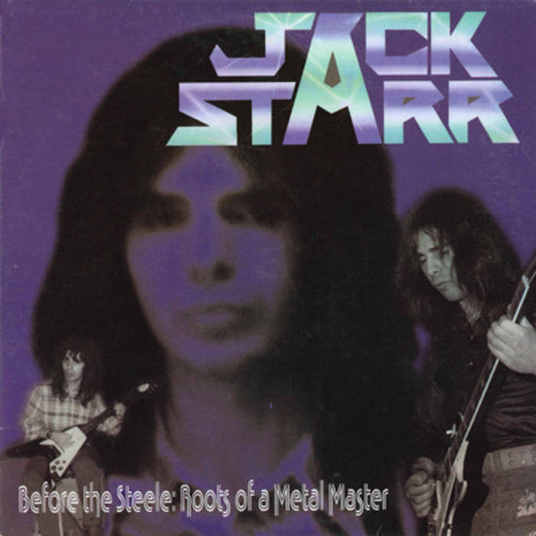 Jack Starr ‎– Before The Steele: Roots Of A Metal Master