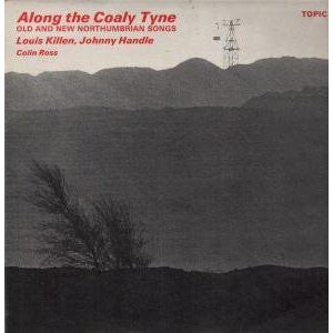 Louis Killen, Johnny Handle, Colin Ross ‎– Along The Coaly Tyne: Old And New Northumbrian Songs