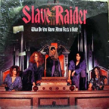 Slave Raider ‎– What Do You Know About Rock 'N Roll?