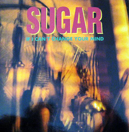 Sugar ‎– If I Can't Change Your Mind