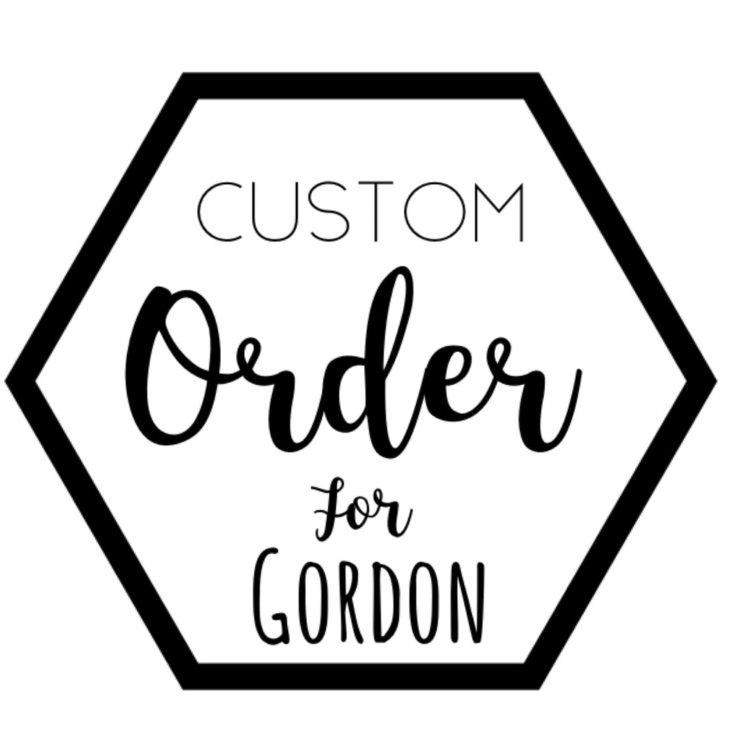 Custom for Gordon