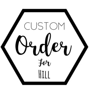 Custom for Hill
