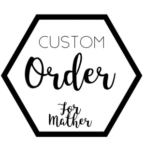 Custom for Mather