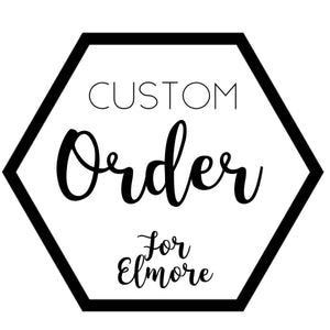 Custom for Elmore