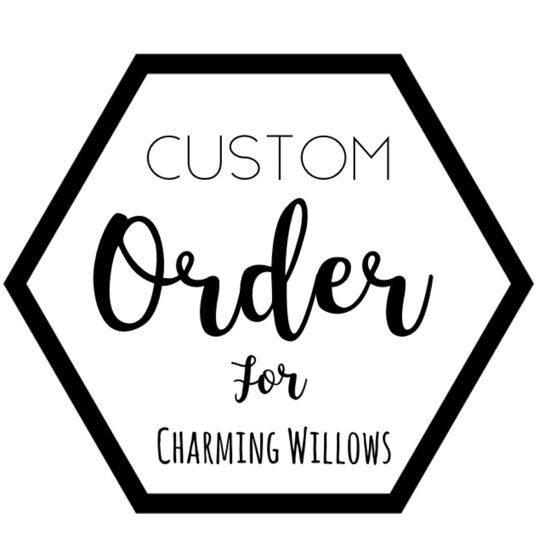 Custom for Charming Willows