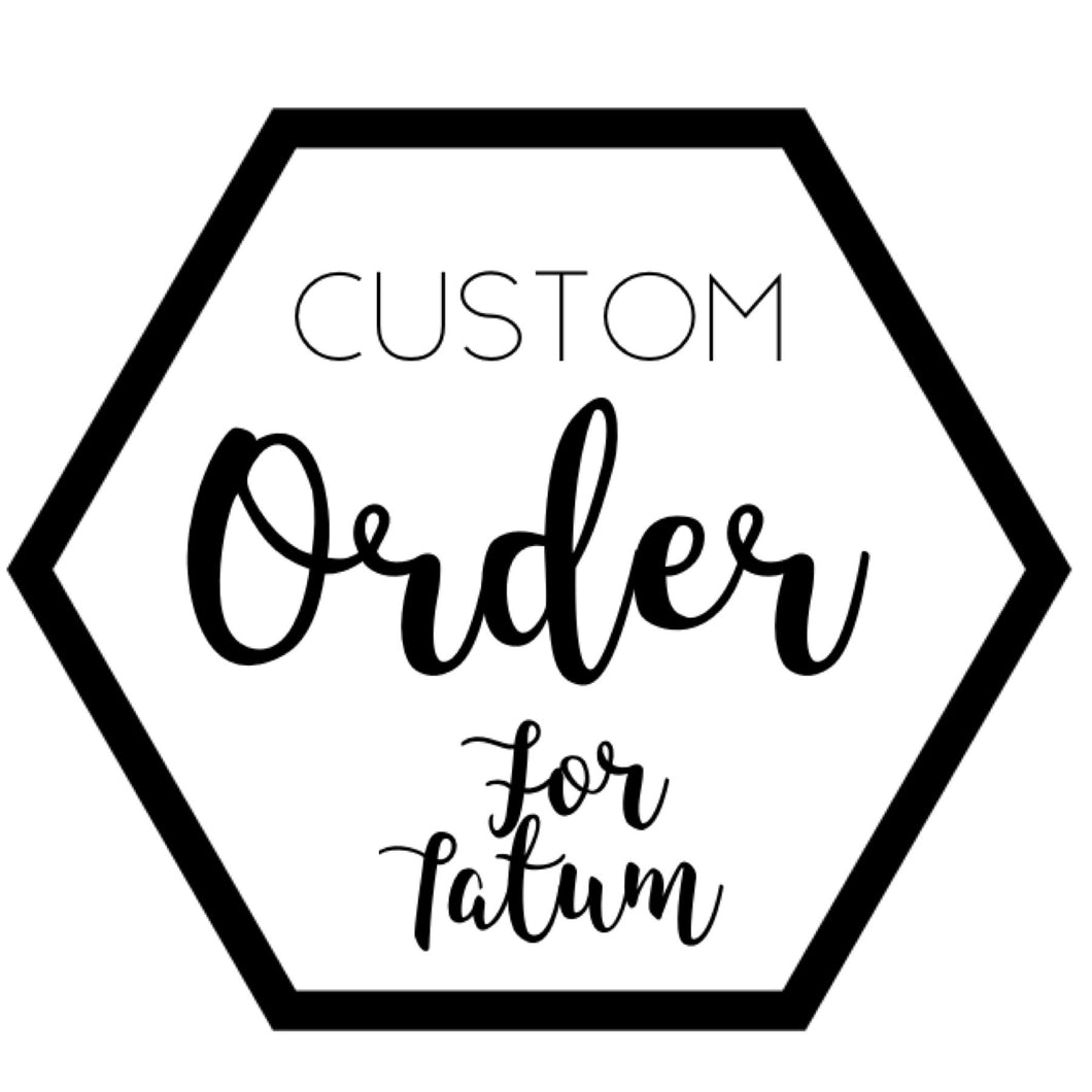 Custom for Tatum
