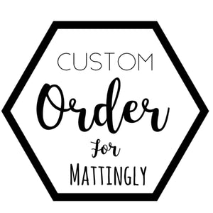 Custom for Mattingly