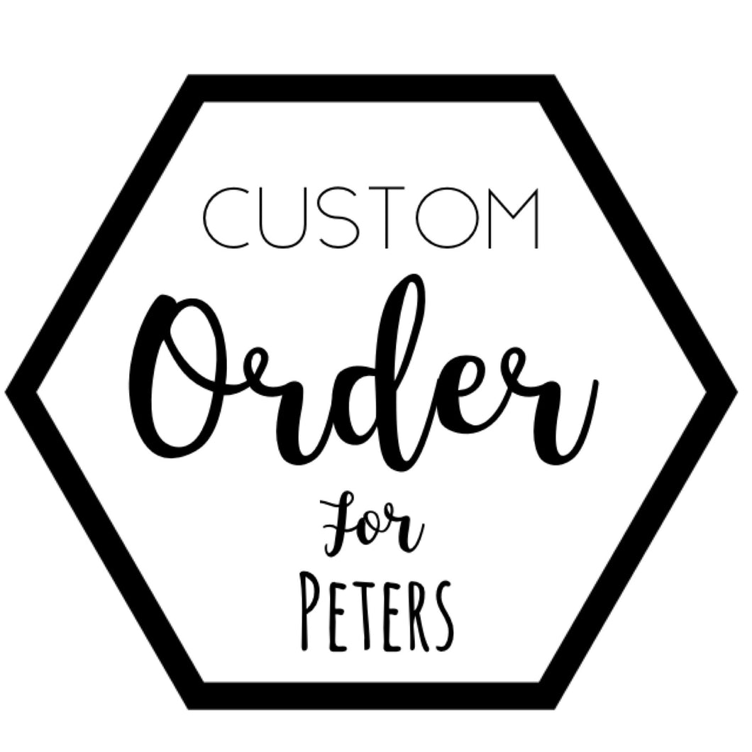 Custom for Peters