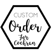 Custom for Cochran