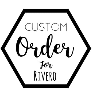 Custom for Rivero