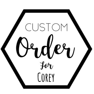 Custom for Corey