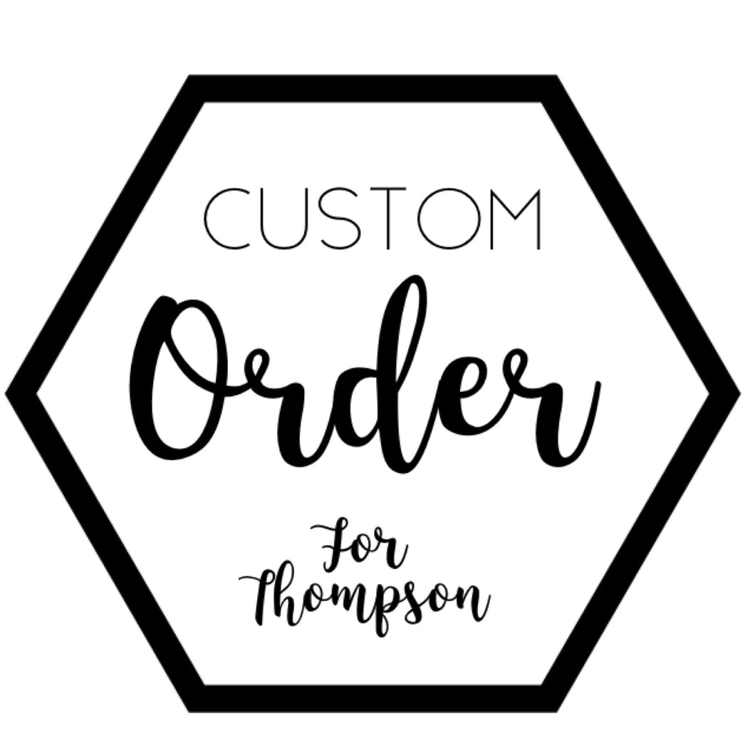 Custom for Thompson
