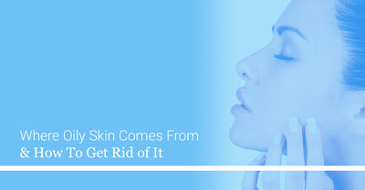 Where Oily Skin Comes From And How To Get Rid Of It