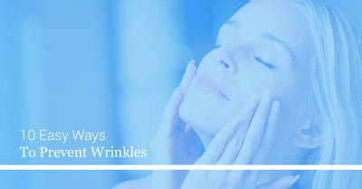10 Easy Ways to Prevent Wrinkles