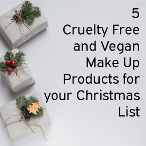 5 Cruelty Free and Vegan Make Up products for your Christmas List