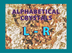 "Alphabetical Crystals: ""L to R"""