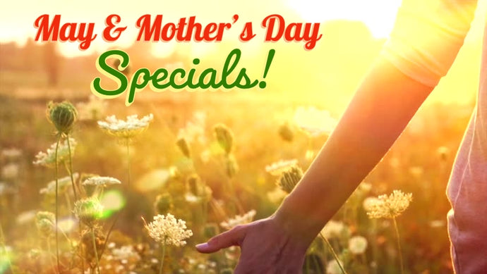 May & Mother's Day Specials, New Classes & Crystals!
