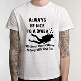 Love Scuba Dive T Shirt Men White Short Sleeve Custom Male Dive Always Be Nice To A Diver T-Shirt