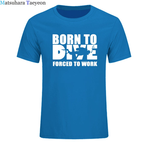 Born To Dive Forced To Work Printed T Shirt Men Tshirts Cotton Short Sleeve Humor Funny Short Sleeve T-Shirts Tracksuit For Tops