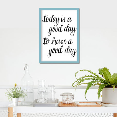 Today is a Good Day Print- Digital Download
